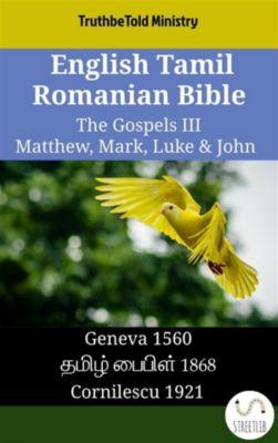Parallel Bible Halseth English: English Tamil Romanian Bible - The Gospels III - Matthew, Mark, Luke & John, Truthbetold Ministry
