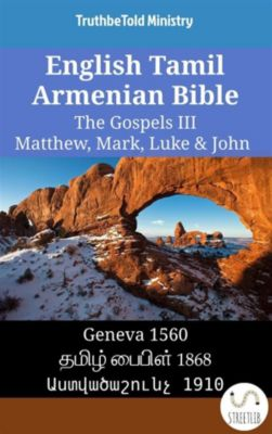 Parallel Bible Halseth English: English Tamil Armenian Bible - The Gospels III - Matthew, Mark, Luke & John, Truthbetold Ministry, Bible Society Armenia