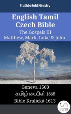 Parallel Bible Halseth English: English Tamil Czech Bible - The Gospels III - Matthew, Mark, Luke & John, Truthbetold Ministry