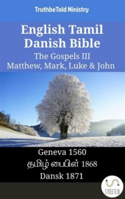 Parallel Bible Halseth English: English Tamil Danish Bible - The Gospels III - Matthew, Mark, Luke & John, Truthbetold Ministry