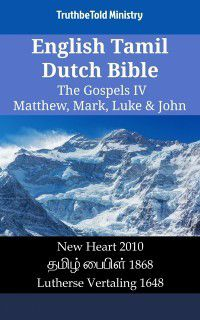 Parallel Bible Halseth English: English Tamil Dutch Bible - The Gospels IV - Matthew, Mark, Luke & John, Truthbetold Ministry