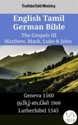 Parallel Bible Halseth English: English Tamil German Bible - The Gospels III - Matthew, Mark, Luke & John, Truthbetold Ministry
