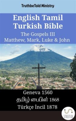 Parallel Bible Halseth English: English Tamil Turkish Bible - The Gospels III - Matthew, Mark, Luke & John, Truthbetold Ministry