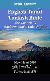 Parallel Bible Halseth English: English Tamil Turkish Bible - The Gospels IV - Matthew, Mark, Luke & John, TruthBeTold Ministry