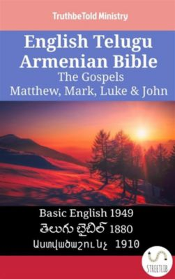 Parallel Bible Halseth English: English Telugu Armenian Bible - The Gospels - Matthew, Mark, Luke & John, Truthbetold Ministry, Bible Society Armenia