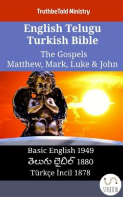 Parallel Bible Halseth English: English Telugu Turkish Bible - The Gospels - Matthew, Mark, Luke & John, Truthbetold Ministry