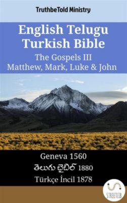 Parallel Bible Halseth English: English Telugu Turkish Bible - The Gospels III - Matthew, Mark, Luke & John, Truthbetold Ministry