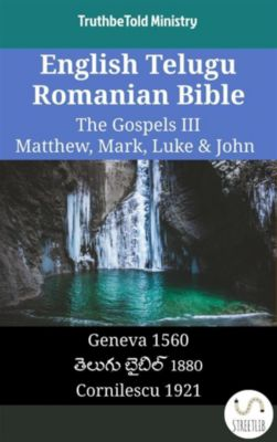 Parallel Bible Halseth English: English Telugu Romanian Bible - The Gospels III - Matthew, Mark, Luke & John, Truthbetold Ministry