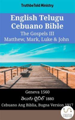 Parallel Bible Halseth English: English Telugu Cebuano Bible - The Gospels III - Matthew, Mark, Luke & John, Truthbetold Ministry