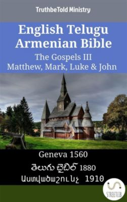 Parallel Bible Halseth English: English Telugu Armenian Bible - The Gospels III - Matthew, Mark, Luke & John, Truthbetold Ministry, Bible Society Armenia