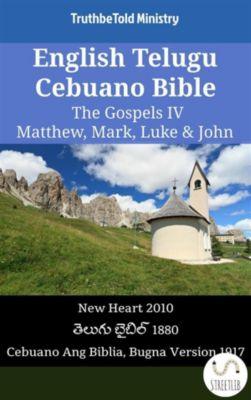Parallel Bible Halseth English: English Telugu Cebuano Bible - The Gospels IV - Matthew, Mark, Luke & John, Truthbetold Ministry