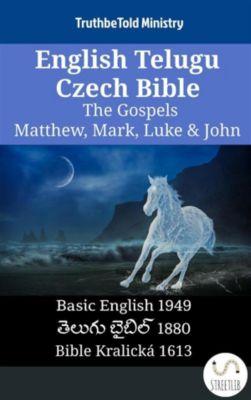 Parallel Bible Halseth English: English Telugu Czech Bible - The Gospels - Matthew, Mark, Luke & John, Truthbetold Ministry