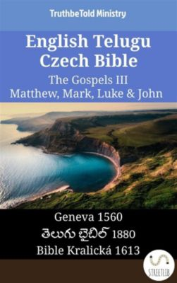 Parallel Bible Halseth English: English Telugu Czech Bible - The Gospels III - Matthew, Mark, Luke & John, Truthbetold Ministry