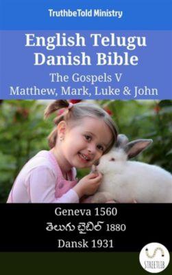 Parallel Bible Halseth English: English Telugu Danish Bible - The Gospels V - Matthew, Mark, Luke & John, Truthbetold Ministry