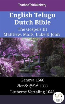 Parallel Bible Halseth English: English Telugu Dutch Bible - The Gospels III - Matthew, Mark, Luke & John, Truthbetold Ministry