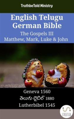 Parallel Bible Halseth English: English Telugu German Bible - The Gospels III - Matthew, Mark, Luke & John, Truthbetold Ministry