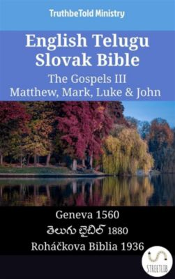Parallel Bible Halseth English: English Telugu Slovak Bible - The Gospels III - Matthew, Mark, Luke & John, Truthbetold Ministry