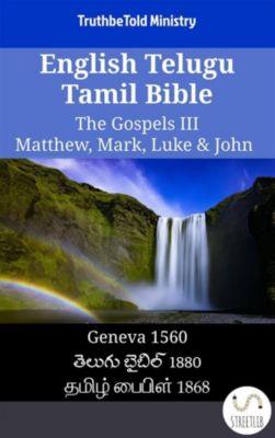 Parallel Bible Halseth English: English Telugu Tamil Bible - The Gospels III - Matthew, Mark, Luke & John, Truthbetold Ministry