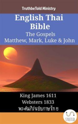 Parallel Bible Halseth English: English Thai Bible - The Gospels - Matthew, Mark, Luke & John, Truthbetold Ministry