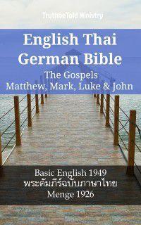 Parallel Bible Halseth English: English Thai German Bible - The Gospels - Matthew, Mark, Luke & John, Truthbetold Ministry
