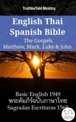 Parallel Bible Halseth English: English Thai Spanish Bible - The Gospels - Matthew, Mark, Luke & John, Truthbetold Ministry