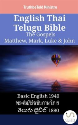 Parallel Bible Halseth English: English Thai Telugu Bible - The Gospels - Matthew, Mark, Luke & John, Truthbetold Ministry