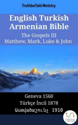 Parallel Bible Halseth English: English Turkish Armenian Bible - The Gospels III - Matthew, Mark, Luke & John, Truthbetold Ministry, Bible Society Armenia