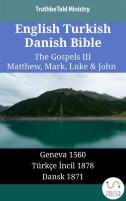Parallel Bible Halseth English: English Turkish Danish Bible - The Gospels III - Matthew, Mark, Luke & John, Truthbetold Ministry