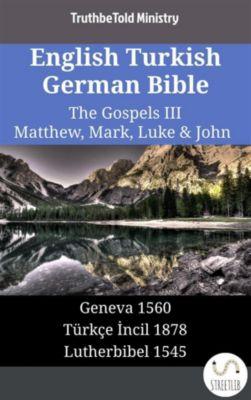 Parallel Bible Halseth English: English Turkish German Bible - The Gospels III - Matthew, Mark, Luke & John, Truthbetold Ministry