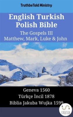 Parallel Bible Halseth English: English Turkish Polish Bible - The Gospels III - Matthew, Mark, Luke & John, Truthbetold Ministry