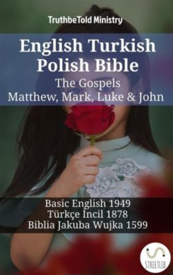 Parallel Bible Halseth English: English Turkish Polish Bible - The Gospels - Matthew, Mark, Luke & John, Truthbetold Ministry