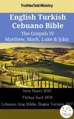 Parallel Bible Halseth English: English Turkish Cebuano Bible - The Gospels IV - Matthew, Mark, Luke & John, Truthbetold Ministry