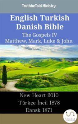 Parallel Bible Halseth English: English Turkish Danish Bible - The Gospels IV - Matthew, Mark, Luke & John, Truthbetold Ministry