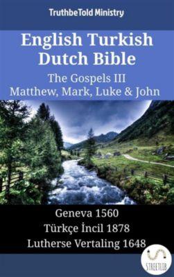 Parallel Bible Halseth English: English Turkish Dutch Bible - The Gospels III - Matthew, Mark, Luke & John, Truthbetold Ministry