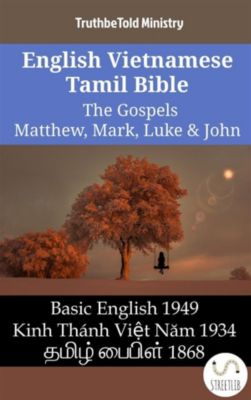 Parallel Bible Halseth English: English Vietnamese Tamil Bible - The Gospels - Matthew, Mark, Luke & John, Truthbetold Ministry