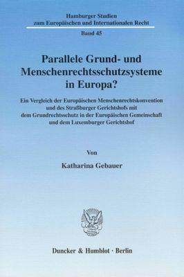 Parallele Grund- und Menschenrechtsschutzsysteme in Europa?, Katharina Gebauer