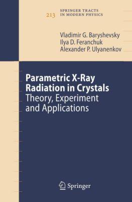 Parametric X-Ray Radiation in Crystals, Vladimir G. Baryshevsky, Ilya D. Feranchuk, Alexander P. Ulyanenkov