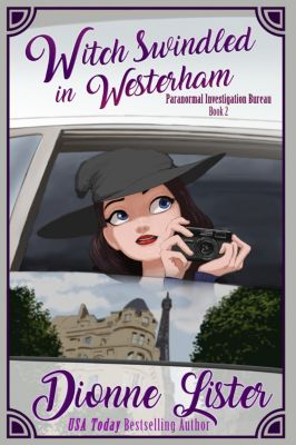 Paranormal Investigation Bureau Cosy Mystery: Witch Swindled in Westerham: Paranormal Investigation Bureau Book 2, Dionne Lister