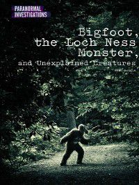 Paranormal Investigations: Bigfoot, the Loch Ness Monster, and Unexplained Creatures, Matt Bougie