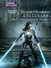 Paranormal Investigations: ESP, Superhuman Abilities, and Unexplained Powers, Alicia Z. Klepeis