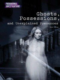 Paranormal Investigations: Ghosts, Possessions, and Unexplained Presences, Kate Shoup