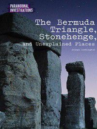Paranormal Investigations: The Bermuda Triangle, Stonehenge, and Unexplained Places, Dave Kelly, Andrew Coddington