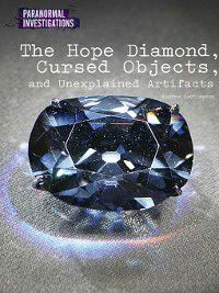 Paranormal Investigations: The Hope Diamond, Cursed Objects, and Unexplained Artifacts, Joel Newsome