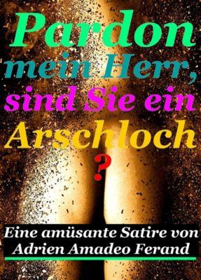 Pardon mein Herr, sind Sie ein Arschloch?, Adrien Amadeo Ferand