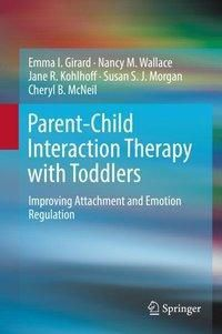 Parent-Child Interaction Therapy with Toddlers, Emma I. Girard, Nancy M. Wallace, Jane R. Kohlhoff, Susan S. J. Morgan, Cheryl B. McNeil