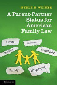 Parent-Partner Status for American Family Law, Merle H. Weiner