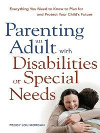 Parenting an Adult with Disabilities or Special Needs, Peggy Lou Morgan