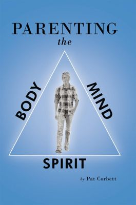 Parenting the Body, Mind, and Spirit, Pat Corbett