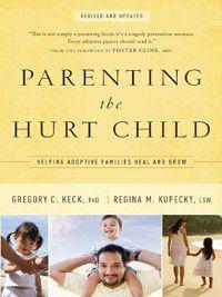 Parenting the Hurt Child, Gregory Keck, Regina Kupecky