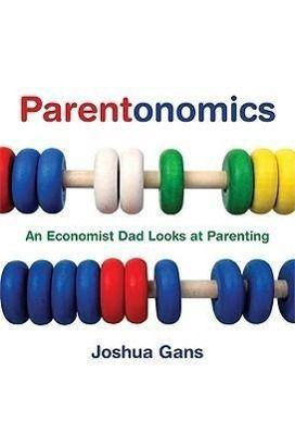 Parentonomics: An Economist Dad Looks at Parenting, Joshua Gans
